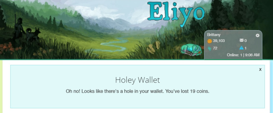 Holey Wallet, Oh no! Looks like there's a hole in your wallet. You've lost 19 coins.